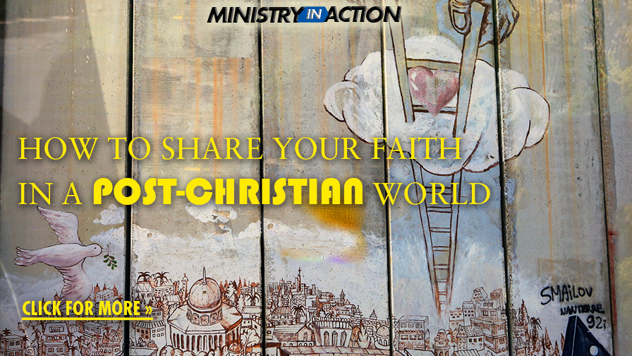 How to Share Your Faith in a Post-Christian World
