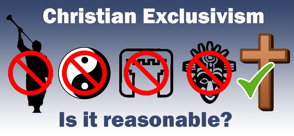 Is Christian Exclusivism Really Reasonable?